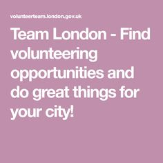 Team London - Find volunteering opportunities and do great things for your city!