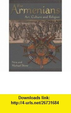 The Armenians Art, Culture and Religion (9781904832379) Michael Stone, Nira Stone , ISBN-10: 1904832377  , ISBN-13: 978-1904832379 ,  , tutorials , pdf , ebook , torrent , downloads , rapidshare , filesonic , hotfile , megaupload , fileserve