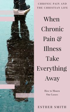 When Chronic Pain and Illness Take Everything Away: How to Mourn Our Losses. Available on Amazon.com.