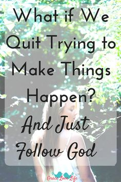 What if we gave up control and quit trying to make thing happen and just follow God?