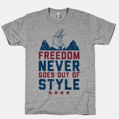 Freedom Never Goes Out of Style #merica #fashion #style #usa #freedom #patriotic #eagle #pride #shirt #funny