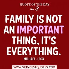 Quote of The Day Family is not an important thing, it's everything