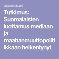 Tutkimus: Suomalaisten luottamus mediaan ja maahanmuuttopolitiikkaan heikentynyt