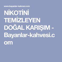 NİKOTİNİ TEMİZLEYEN DOĞAL KARIŞIM - Bayanlar-kahvesi.com