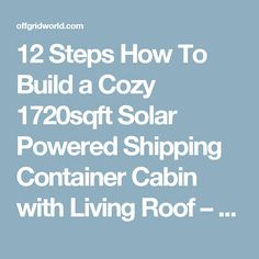 12 Steps How To Build a Cozy 1720sqft Solar Powered Shipping Container Cabin with Living Roof – Off Grid World