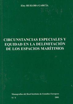 Circunstancias especiales y equidad en la delimitación de los espacios marítimos / Eloy Ruiloba García ; prólogo, Alejandro J. Rodríguez Carrión. - Zaragoza : Real Instituto de Estudios Europeos, 2001