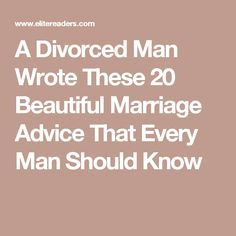 A Divorced Man Wrote These 20 Beautiful Marriage Advice That Every Man Should Know