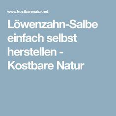 Löwenzahn-Salbe einfach selbst herstellen - Kostbare Natur