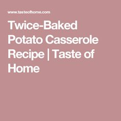Twice-Baked Potato Casserole Recipe | Taste of Home