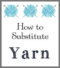 how to substitute yarn. Worth printing out. Marie
