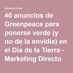 40 anuncios de Greenpeace para ponerse verde (y no de la envidia) en el Día de la Tierra - Marketing Directo