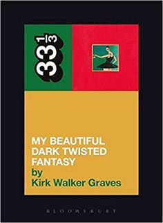 Kanye West's My Beautiful Dark Twisted Fantasy (33 1/3): Kirk Walker Graves: 9781623565428: Amazon.com: Books