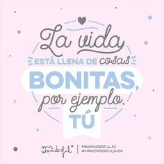 Mensaje para esa personilla que siempre sabe sacarte tu sonrisa. Life is full of pretty things, like you. A message for that person who always knows how to get a smile out of you. #mrwonderfulshop #quotes