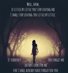 Still so in love with this poem, one of my favorites. Pablo Neruda - If You Forget Me