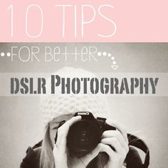 10 DSLR photography tips for better photos | blog photography tips