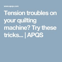 Tension troubles on your quilting machine? Try these tricks... | APQS