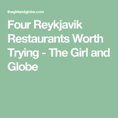 Four Reykjavik Restaurants Worth Trying - The Girl and Globe