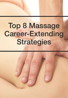 These self-care strategies can help prolong your massage therapy career:  1. Clothes-On, No-Oil Treatments 2. Side-Lying Position 3. Use Tools 4. Use More Pull, Less Push 5. Specialize 6. Invest in a Rolling, Adjustable Stool 7. Teach Client Self-Care 8. Take Care of Yourself