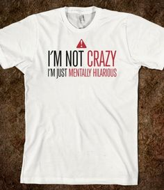 """I'm Not Crazy, I'm Just Mentally Hilarious"" Funny T-Shirt #crazy #funny #tshirt"