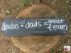 Doulas don't replace Dads!  Together the two make a great support team for childbirth.
