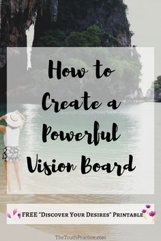 "Want to learn how to create your DIY powerful vision board to create the life you've always imagined? Click the pin to get the Ultimate Vision Board Guide! These are the steps I've used for years to turn thoughts into things. Go to the post to get your FREE ""Discover Your Desires"" printable. Go to TheTruthPractice.com for more tips on inspiration, authenticity, a happy life, fulfillment, manifesting your dreams, self-care, and self-love."