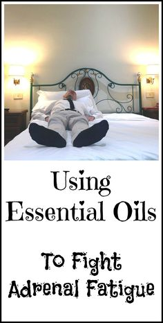 How to use essential oils when you have adrenal fatigue.