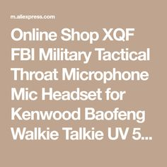 Online Shop XQF FBI Military Tactical Throat Microphone Mic Headset for Kenwood Baofeng Walkie Talkie UV 5R GT-3 GT-3TP BF-888S CB Radio | Aliexpress Mobile