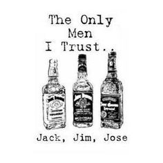 -- Jack Jim Jose -- lol this is just funny Booze Drink, Me Quotes, Funny Quotes, Funny Drinking Quotes, Honesty Quotes, Alcohol Quotes, Liquor Quotes, Alcohol Memes, Whiskey Quotes