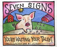 Seven Signs You're Wasting Your Talent July 12, 2014      235,949     2,018 Likers     533 Comments  inShare6,339  When we teach ca...