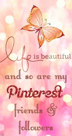 Life is beautiful and so are my Pinterest friends and followers ♥ Tam ♥