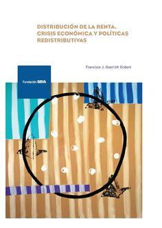 Distribución de la renta, crisis económica y políticas redistributivas. Bilbao : Fundación BBVA, 2016, 256 p.