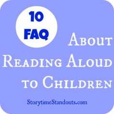 Storytime Standouts answers 10 frequently asked questions about reading aloud to children. #parenting #EarlyLiteracy