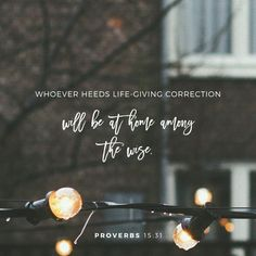 The ear that heareth the reproof of life abideth among the wise.  He that refuseth instruction despiseth his own soul: but he that heareth reproof getteth understanding. Proverbs 15:31-32 KJV http://bible.com/1/pro.15.31-32.KJV