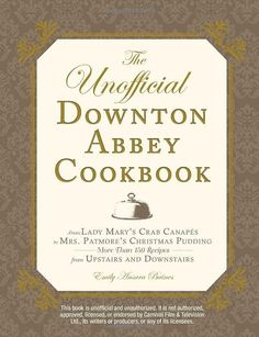 The Unofficial Downton Abbey Cookbook ($15)