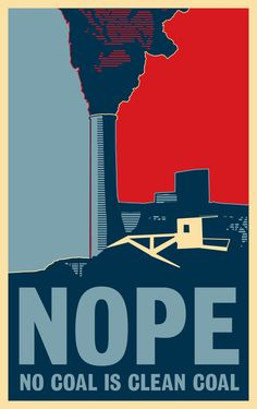 Not a fan of the Obama Hope style, but I agree. No such thing as Clean Coal.