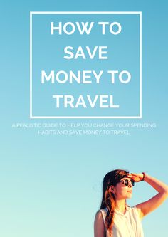 » How to save money to travel | An honest, realistic guide