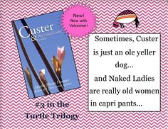 Custer and His Naked Ladies, book trailer- Sometime, Custer is just an ole yeller dog...and Naked Ladies are just old women in capri pants. (voice by author)