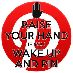 Raise Your Hand If You Wake Up And Pin / lol... guilty!