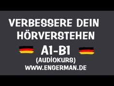 Verbessere dein Hörverstehen   Deutschkurs A1-B1                    L E A R N G E R M A N