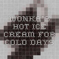 Wonka's Hot Ice Cream for Cold Days