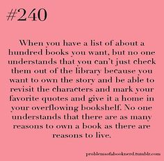 problemsofabooknerd:    Submitted by Hannah H  Can I just say how true this is? Owning a book is so different from just borrowing it!
