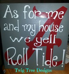 e2d012366 Roll Tide sign - only it should be yell-o for Nick.