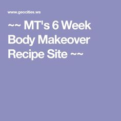 ~~ MT's 6 Week Body Makeover Recipe Site ~~ More links at bottom of page Healthy Eating Recipes, Healthy Meal Prep, Get Healthy, Healthy Food, 6 Week Body Makeover, Makeover Tips, Recipe For 6, 6 Week Challenge, B Food