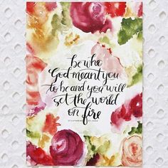 Be who God meant you to be. ~St Catherine of Siena