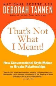That's Not What I Meant: How Conversation Style Makes or Breaks Relationships, Deborah Tannen