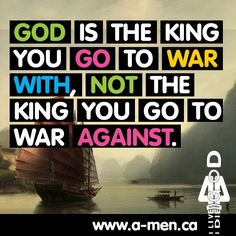God is the king you go to war with, not the king you go to war against. #TAGAMEN http://www.facebook.com/like.a.men