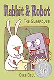 Rabbit & Robot : The Sleepover by Cece Bell
