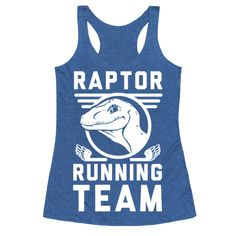 Raptor Running Team - Raptors do cardio. They do cardio every day!  Those awesome hunters of man and dinosaur in the Jurassic world have running down to an absolute science. So with your next fitness, workout or cardio routine, let everyone know that you are part of the THE one and only Raptor (velociraptor) racing team on the world.