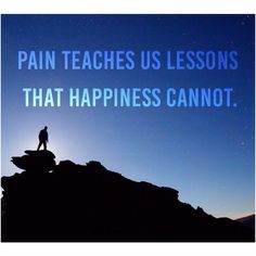 """Pain teaches us lessons that happiness cannot. budurl.com/ZigMas #Ziglar"" Photo taken by @thezigziglar on Instagram, pinned via the InstaPin iOS App! http://www.instapinapp.com (12/11/2015)"