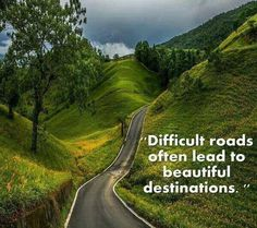 Travel Quote - Difficult roads lead to beautiful destinations.